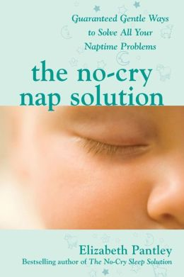The No-Cry Nap Solution: Guaranteed, Gentle Ways to Solve All Your Naptime Problems