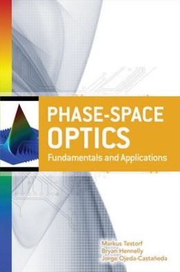 Phase-Space Optics: Fundamentals and Applications: Fundamentals and Applications
