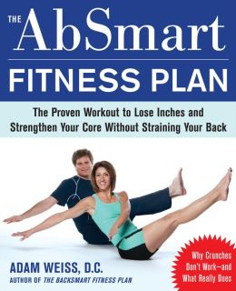 The AbSmart Fitness Plan: The Proven Workout to Lose Inches and Strengthen Your Core Without Straining Your Back