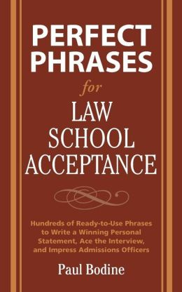 Perfect Phrases for Law School Acceptance: Hundreds of Ready-to-Use Phrases to Write a Winning Personal Statement, Ace the Interview, and Impress Admissions Officers