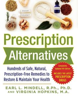 Prescription Alternatives:Hundreds of Safe, Natural, Prescription-Free Remedies to Restore and Maintain Your Health (4th Edition)