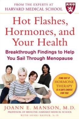 Hot Flashes, Hormones & Your Health: Breakthrough Findings to Help You Sail Through Menopause