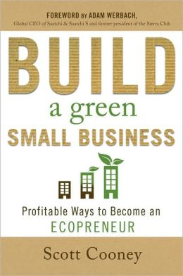 Build a Green Small Business: Profitable Ways to Become an Ecopreneur