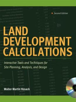 Land Development Calculations: Interactive Tools and Techniques for Site Planning, Analysis, and Design: Interactive Tools and Techniques for Site Planning, Analysis, and Design