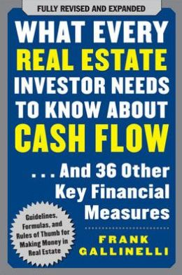 What Every Real Estate Investor Needs to Know about Cash Flow ...And 36 Other Key Financial Measures