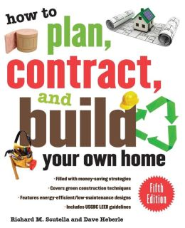 How to Plan, Contract, and Build Your Own Home, Fifth Edition: Green Edition