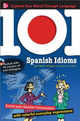 101 Spanish Idioms: Enrich Your Spanish Conversation with Colorful Everyday Expressions