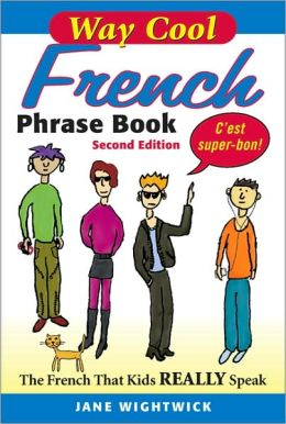 Way-Cool French Phrasebook: The French That Kids Really Speak!