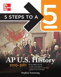 5 Steps to a 5 AP U. S. History, 2010-2011 Edition