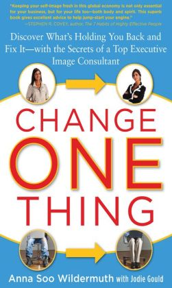 Change One Thing: Discover What's Holding You Back - and Fix It - With the Secrets of a Top Executive Image Consultant