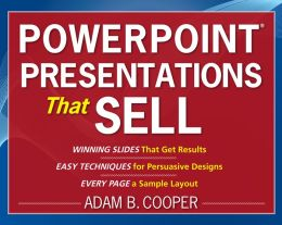 PowerPoint Presentations That Sell: Simple Techniques to Plan, Design and Deliver Sales Presentations that Get Results