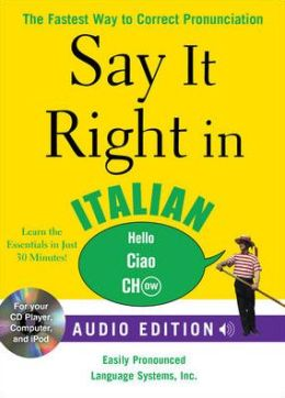 Say It Right in Italian (Audio CD and Book): The Fastest Way to Correct Pronunciation