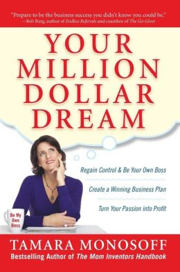 Your Million Dollar Dream: Create a Winning Business Plan. Turn Your Passion into Profit. Regain Control and Be Your Own Boss.