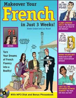 Make Over Your French In Just 3 Weeks! with Audio CD: Turn Your Dreams of French Fluency into a Reality!