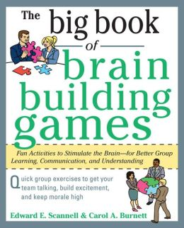 The Big Book of Brain-Building Games: Fun Activities to Stimulate the Brain--for Better Group Learning, Communication, and Understanding