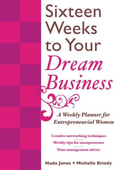 16 Weeks to Your Dream Business: A Weekly Planner for Entrepreneurial Women: A Weekly Planner for Entrepreneurial Women