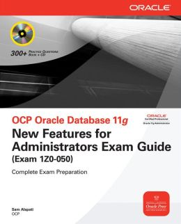 OCP Oracle Database 11g New Features for Administrators Exam Guide (Exam 1Z0-050)