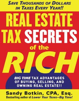 Real Estate Tax Secrets of the Rich: Big-Time Tax Advantages of Buying, Selling, and Owning Real Estate
