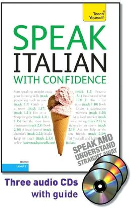 Speak Italian with Confidence with Three Audio CDs: A Teach Yourself Guide