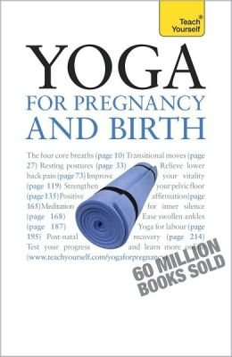 Yoga for Pregnancy and Birth: A Teach Yourself Guide