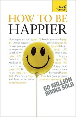 How to Be Happier: A Teach Yourself Guide
