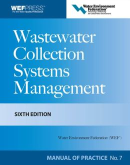 Wastewater Collection Systems Management MOP 7, Sixth Edition