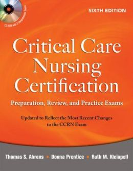 Critical Care Nursing Certification: Preparation, Review, and Practice Exams