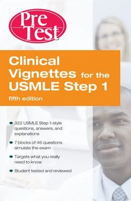 Clinical Vignettes for the USMLE Step 1, PreTest Self-Assessment and Review
