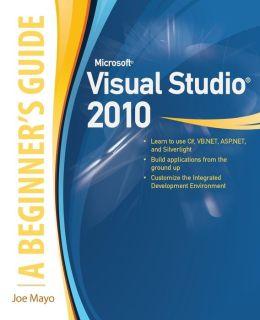 Microsoft Visual Studio 2010: A Beginner's Guide