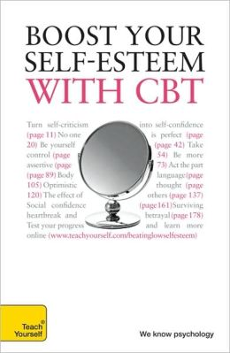 Boost Your Self-Esteem with CBT: A Teach Yourself Guide