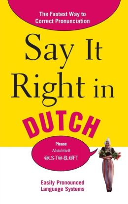Say It Right in Dutch: The Fastest Way to Correct Pronunciation