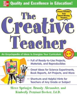 The Creative Teacher: An Encyclopedia of Ideas to Energize Your Curriculum