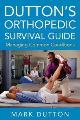 Dutton's Orthopedic Survival Guide: Managing Common Conditions