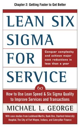 Lean Six Sigma for Service, Chapter 2 - Getting Faster to Get Better: Why You Need Both Lean and Six Sigma