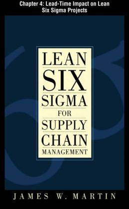 Lean Six Sigma for Supply Chain Management, Chapter 4 - Lead-Time Impact on Lean Six Sigma Projects