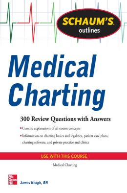 Schaum's Outline of Medical Charting: 300 Review Questions + Answers