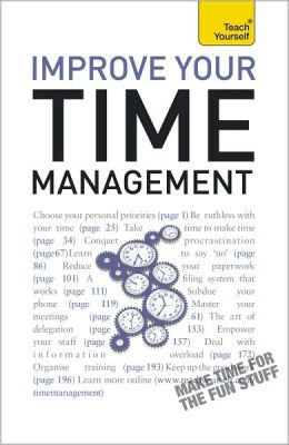 Improve Your Time Management: A Teach Yourself Guide