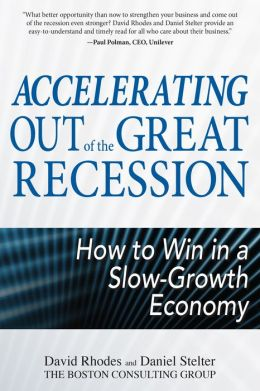 Accelerating out of the Great Recession: How to Win in a Slow-Growth Economy: How to Win in a Slow-Growth Economy