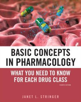 Basic Concepts in Pharmacology: What you Need to Know for Each Drug Class, Fourth Edition
