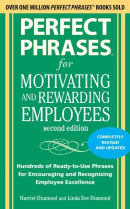 Perfect Phrases for Motivating and Rewarding Employees: Hundreds of Ready-to-Use Phrases for Encouraging and Recognizing Employee Excellence
