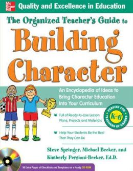 The Organized Teacher's Guide to Building Character: An Encyclopedia of Ideas to Bring Character Education into Your Curriculum