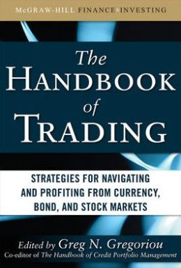 The Handbook of Trading: Strategies for Navigating and Profiting from Currency, Bond, and Stock Markets