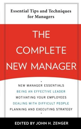 The Complete New Manager: Essential Tips and Techniques for Managers