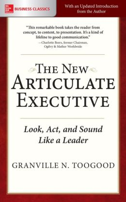 The New Articulate Executive: Look, Act and Sound Like a Leader: Look, Act and Sound Like a Leader
