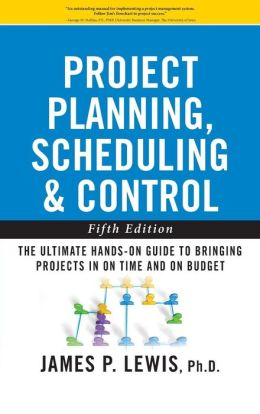 Project Planning Scheduling and Control: The Ultimate Hands-On Guide to Bringing Projects in On Time and On Budget