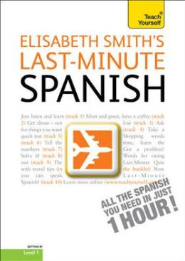 Last-Minute Spanish with Audio CD: A Teach Yourself Guide