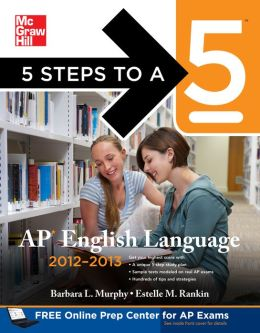 5 Steps to a 5 AP English Language, 2012-2013 Edition