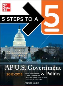 5 Steps to a 5 AP US Government and Politics, 2012-2013 Edition