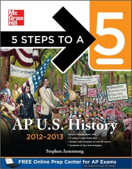 5 Steps to a 5 AP US History, 2012-2013 Edition