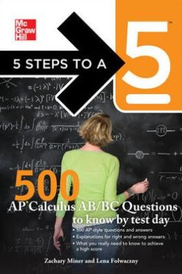 5 Steps to a 5 500 AP Calculus AB/BC Questions to Know by Test Day